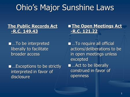 The Public Records Act -R.C. 149.43  …To be interpreted liberally to facilitate broader access  …Exceptions to be strictly interpreted in favor of disclosure.
