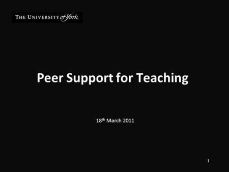 Peer Support for Teaching 18 th March 2011 1. Peer Support for Teaching 2011 PST originated through a review of the University's 2001 Peer Observation.