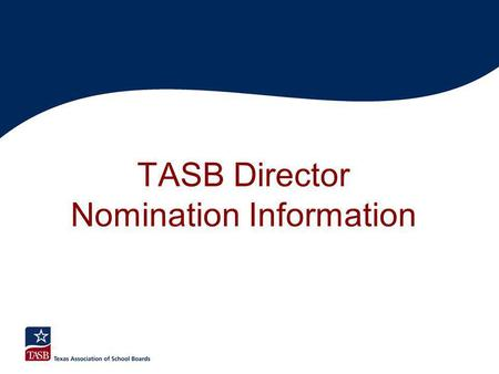 TASB Director Nomination Information. TASB Board of Directors Directors serve 3-year terms, once elected to 3-year term can be elected to maximum of 3.
