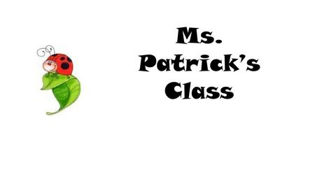 Ms. Patrick's Class. Homework Homework will be passed out on Tuesdays and will be due back to school on Monday of the next week. Should be completed in.