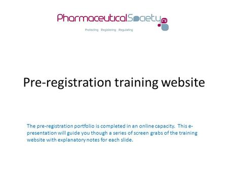 Pre-registration training website The pre-registration portfolio is completed in an online capacity. This e- presentation will guide you though a series.