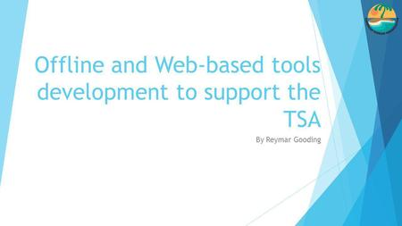 Offline and Web-based tools development to support the TSA By Reymar Gooding.
