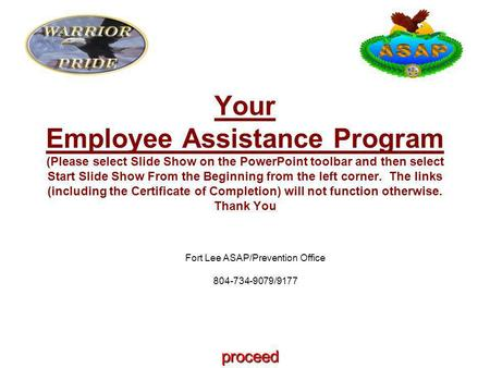 Fort Lee ASAP/Prevention Office 804-734-9079/9177 Your Employee Assistance Program (Please select Slide Show on the PowerPoint toolbar and then select.