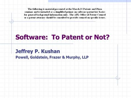 Software: To Patent or Not? Jeffrey P. Kushan Powell, Goldstein, Frazer & Murphy, LLP.