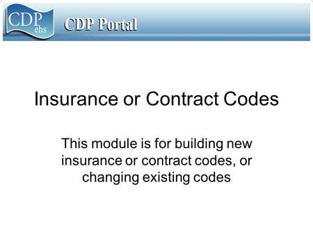 Insurance or Contract Codes This module is for building new insurance or contract codes, or changing existing codes.
