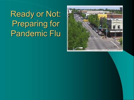 Ready or Not: Preparing for Pandemic Flu. A flu pandemic will happen – we can't predict when or where.