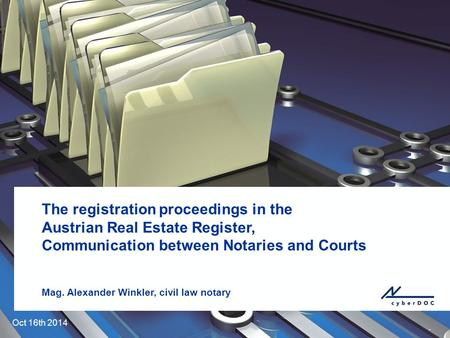 . The registration proceedings in the Austrian Real Estate Register, Communication between Notaries and Courts Mag. Alexander Winkler, civil law notary.
