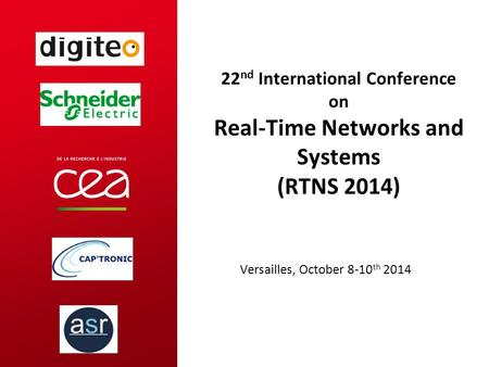22 nd International Conference on Real-Time Networks and Systems (RTNS 2014) Versailles, October 8-10 th 2014.