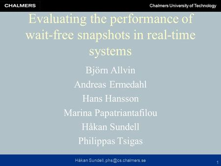 Håkan Sundell, Chalmers University of Technology 1 Evaluating the performance of wait-free snapshots in real-time systems Björn Allvin.