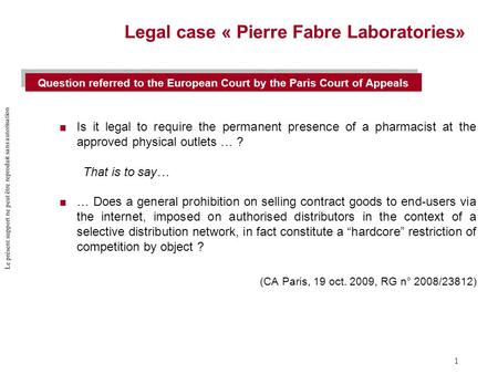 Le présent support ne peut être reproduit sans autorisation 1 Legal case « Pierre Fabre Laboratories»  Is it legal to require the permanent presence of.