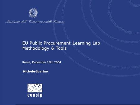1 Rome, December 13th 2004 EU Public Procurement Learning Lab Methodology & Tools Rome, December 13th 2004 Michele Guarino.