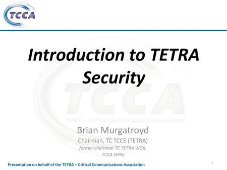 TWC 2003 Copenhagen1 INTRODUCTION TO TETRA SECURITY Brian