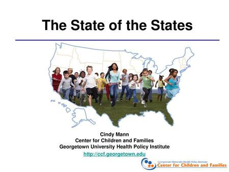 The State of the States Cindy Mann Center for Children and Families