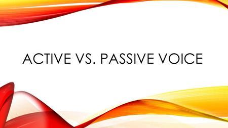 ACTIVE VS  PASSIVE VOICE  PASSIVE VOICE  The subject is