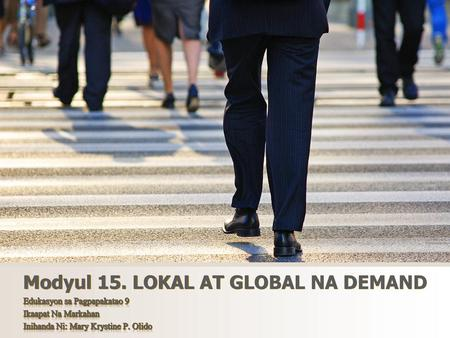 Modyul 15. LOKAL AT GLOBAL NA DEMAND