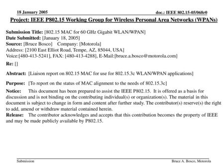18 January 2005 Project: IEEE P802.15 Working Group for Wireless Personal Area Networks (WPANs) Submission Title: [802.15 MAC for 60 GHz Gigabit WLAN/WPAN]
