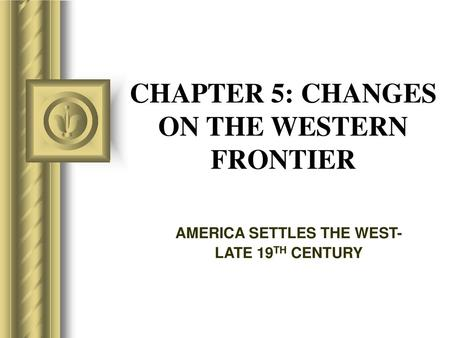 CHANGES ON THE WESTERN FRONTIER CHAPTER 5: Honors US History Mr ...