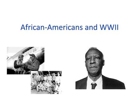 Impact of WWII on African Americans - ppt video online download