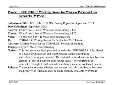 Jul 12, 2010 07/12/10 Project: IEEE P802.15 Working Group for Wireless Personal Area Networks (WPANs) Submission Title: 802.15 TG10 (L2R) Closing Report.