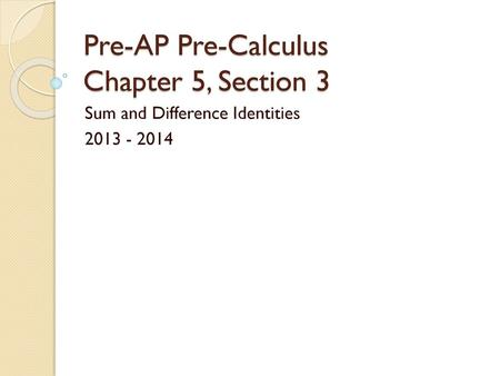 PRE-AP PRE- CALCULUS CHAPTER 5, SECTION 1 Fundamental