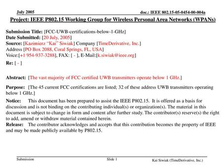 July 2005 Project: IEEE P802.15 Working Group for Wireless Personal Area Networks (WPANs) Submission Title: [FCC-UWB-certifications-below-1-GHz] Date Submitted: