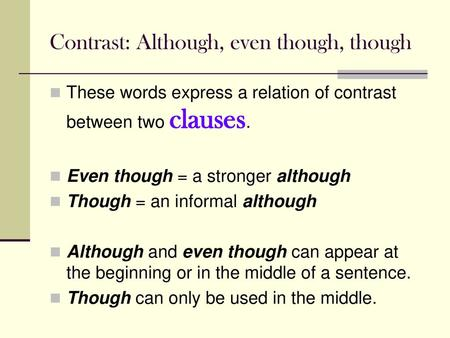 Contrast: Although, even though, though These words express