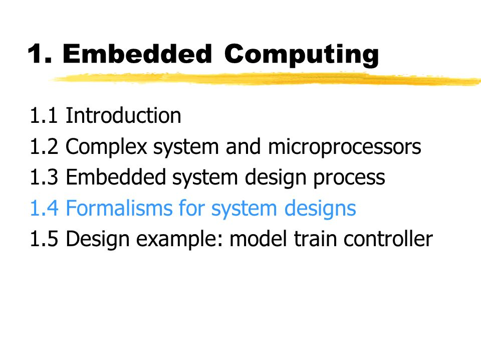 1 Embedded Computing 1 1 Introduction 1 2 Complex System And Microprocessors 1 3 Embedded System Design Process 1 4 Formalisms For System Designs Ppt Download