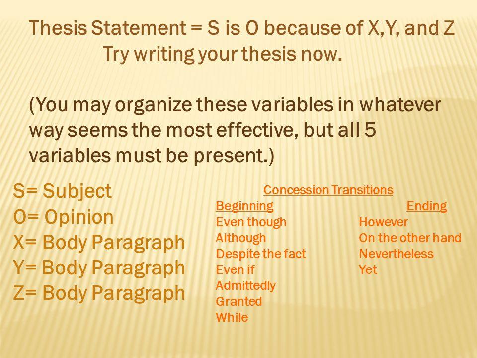 Thesis Statement = S Is O Because Of X,Y, And Z Try Writing Your Thesis  Now. (You May Organize These Variables In Whatever Way Seems The Most  Effective, - Ppt Download