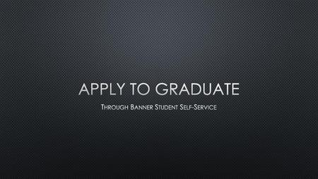 How to Apply for Graduation  Log in to the student portal Click on