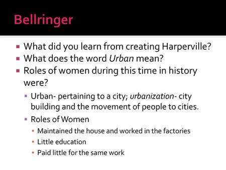What did you learn from creating Altmanville  What does the word Urban mean?   Roles of women during this time in history were?  Urban- pertaining. -  ppt download