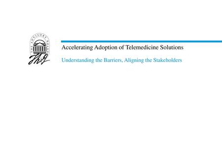 Accelerating Adoption of Telemedicine Solutions Understanding the