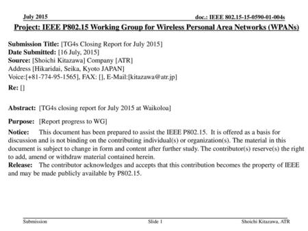 July 2015 Project: IEEE P802.15 Working Group for Wireless Personal Area Networks (WPANs) Submission Title: [TG4s Closing Report for July 2015] Date Submitted: