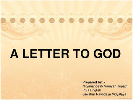 A LETTER TO GOD Prepared by: - Nityanandesh Narayan Tripathi