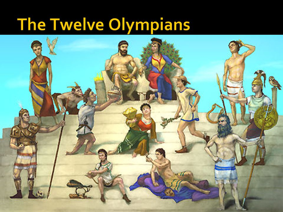 The Twelve Olympians The Greek Gods In Greek Mythology Man Was Not Created In The Image Of The Gods Rather The Gods Were In The Image Of Man Ppt Download