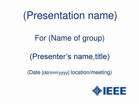 (Presentation name) For (Name of group) (Presenter's name,title)