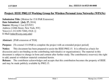 July 2014 doc.: IEEE 802.15-14-0466-00-0008 1/17/2019 Project: IEEE P802.15 Working Group for Wireless Personal Area Networks (WPANs) Submission Title: