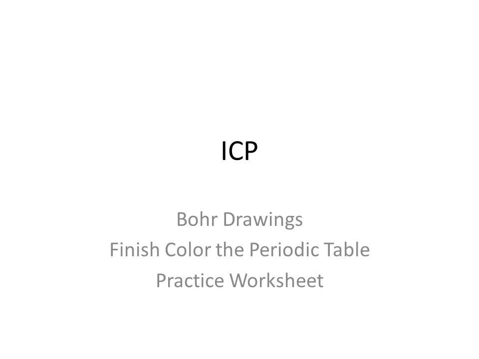 ICP Bohr Drawings Finish Color The Periodic Table Practice Worksheet. - Ppt  Download