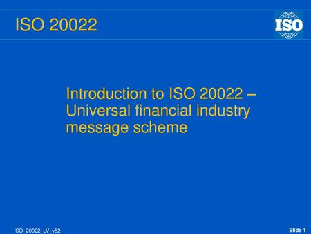 UNIFI (ISO 20022) Introduction to ISO – - ppt download