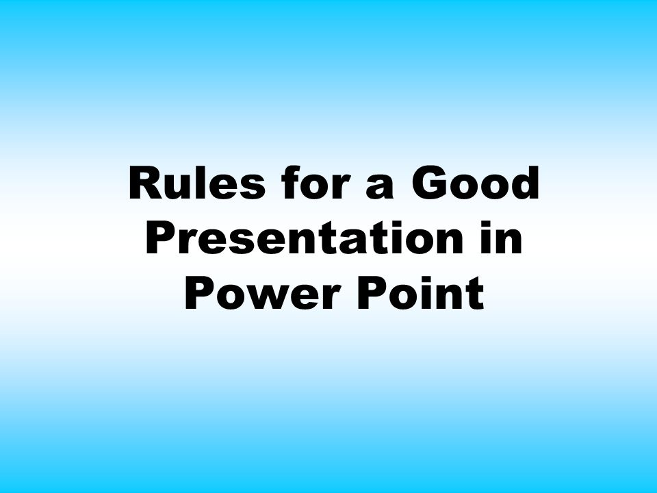 Rules for a Good Presentation in Power Point - ppt video online download