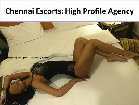 Chennai Escorts: High Profile Agency. Escorts In Chennai: High Profile Agency Wanna make out and wanna fulfill your lusty sexual desires? Welcome to our.