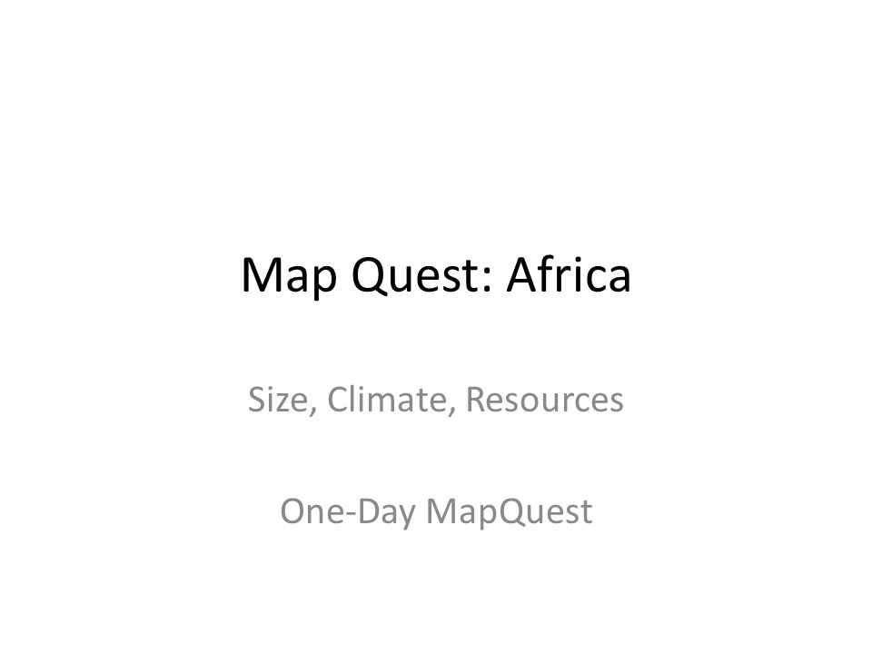 Map Quest Africa Size, Climate, Resources One Day MapQuest   ppt video online download
