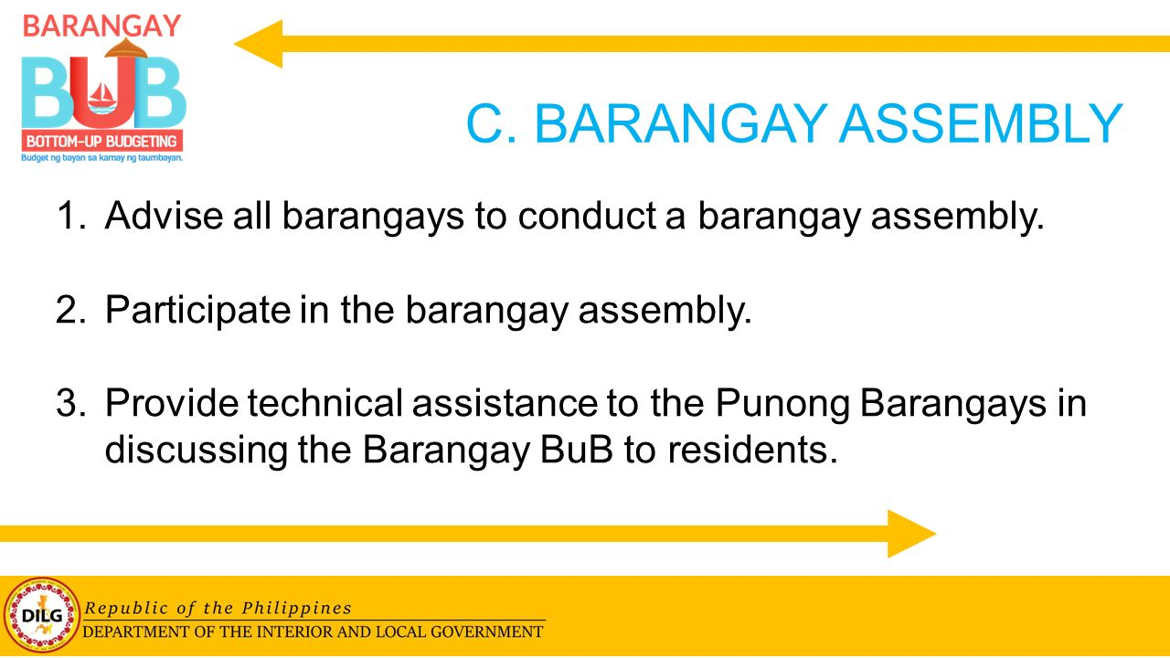 C. BARANGAY ASSEMBLY Advise all barangays to conduct a barangay assembly. Participate in the barangay assembly.