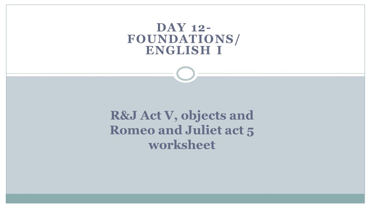R&J Act V, objects and Romeo and Juliet act 5 worksheet - ppt download