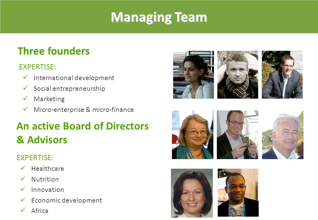 Managing Team Three founders An active Board of Directors & Advisors