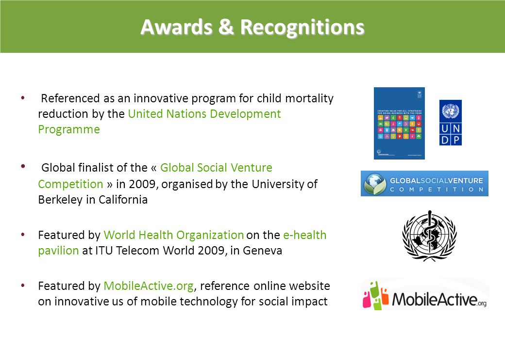 Awards & Recognitions Referenced as an innovative program for child mortality reduction by the United Nations Development Programme.