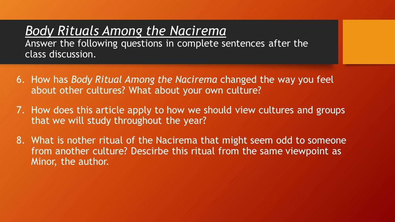 body ritual among the nacirema 3 essay You have just read body ritual among the nacirema and have hopefully come to the realization that the article actually describes contemporary american culture what i would like you to do is to carefully reconsider your life-long, in-the-field interactions with the nacirema.