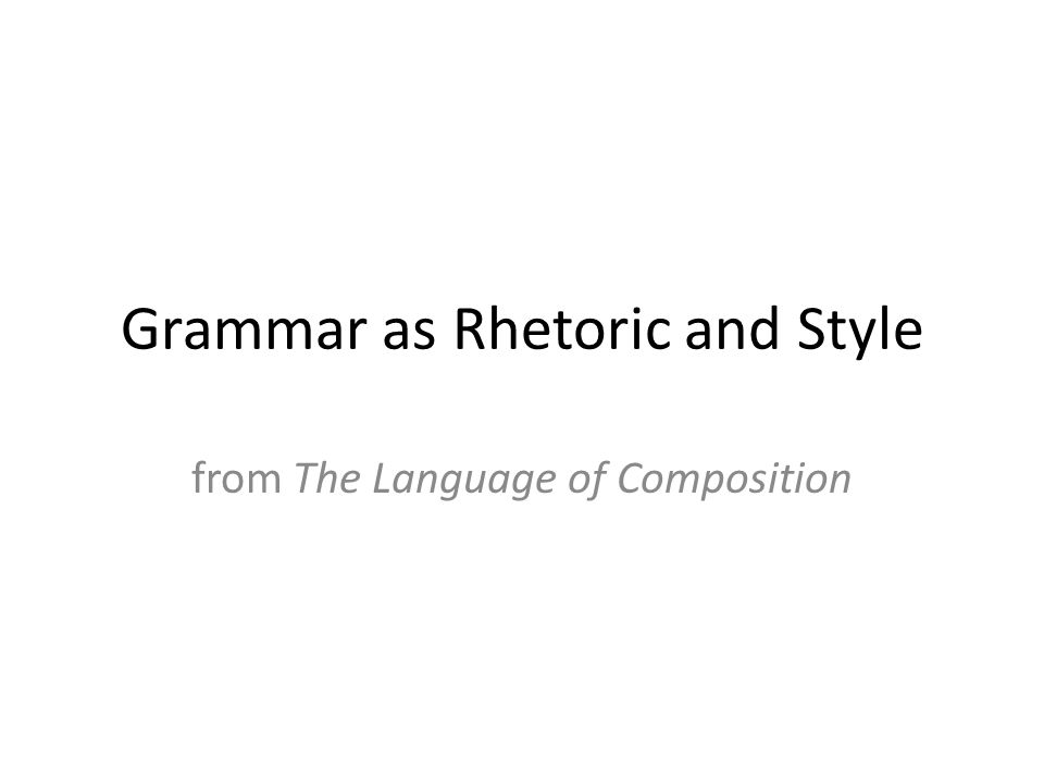 Grammar as Rhetoric and Style - ppt download