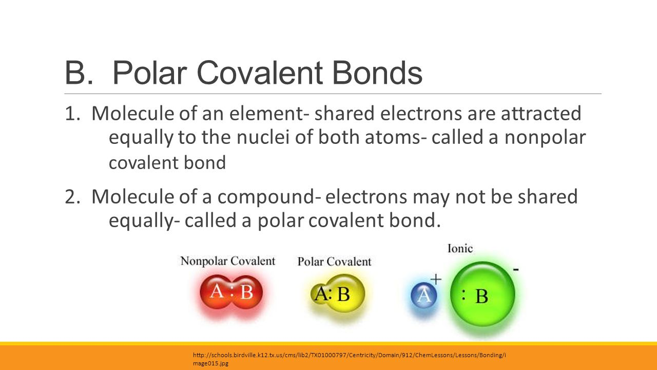 46bf5c898cf B. Polar Covalent Bonds 1. Molecule of an element- shared electrons are  attracted
