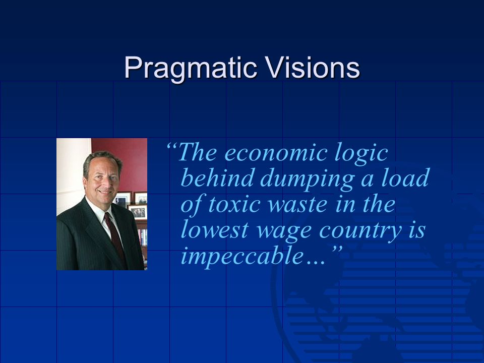 Pragmatic Visions The economic logic behind dumping a load of toxic waste in the lowest wage country is impeccable…