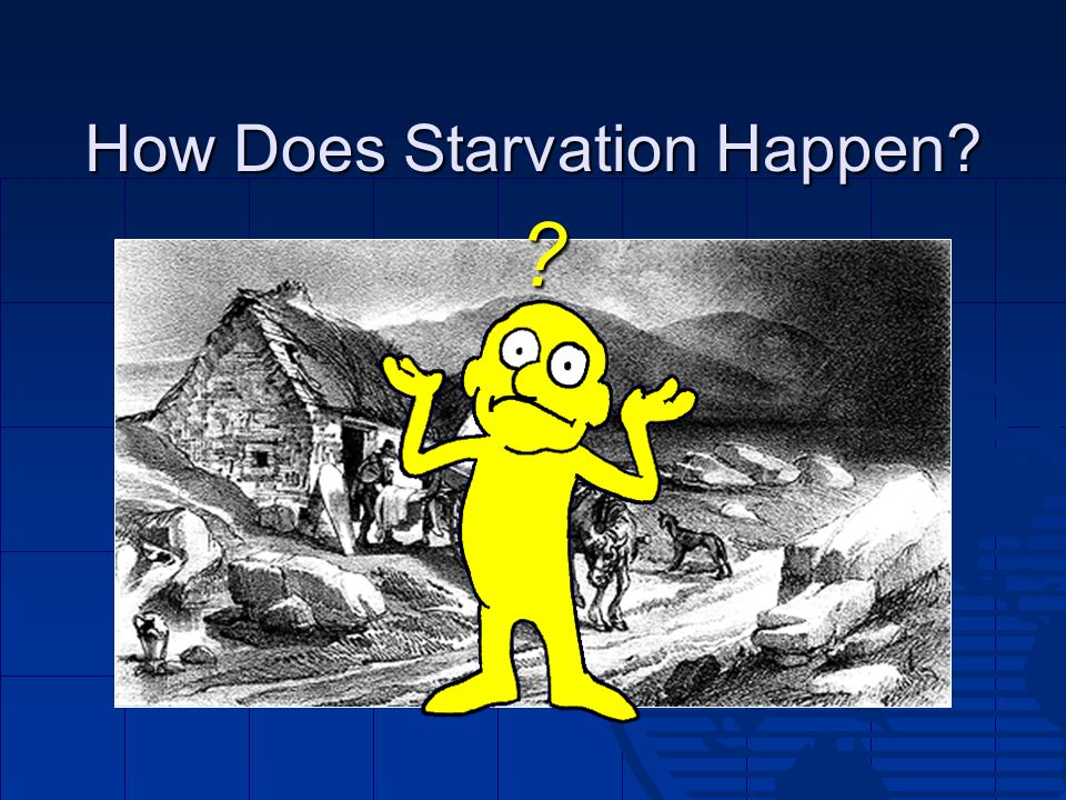 How Does Starvation Happen